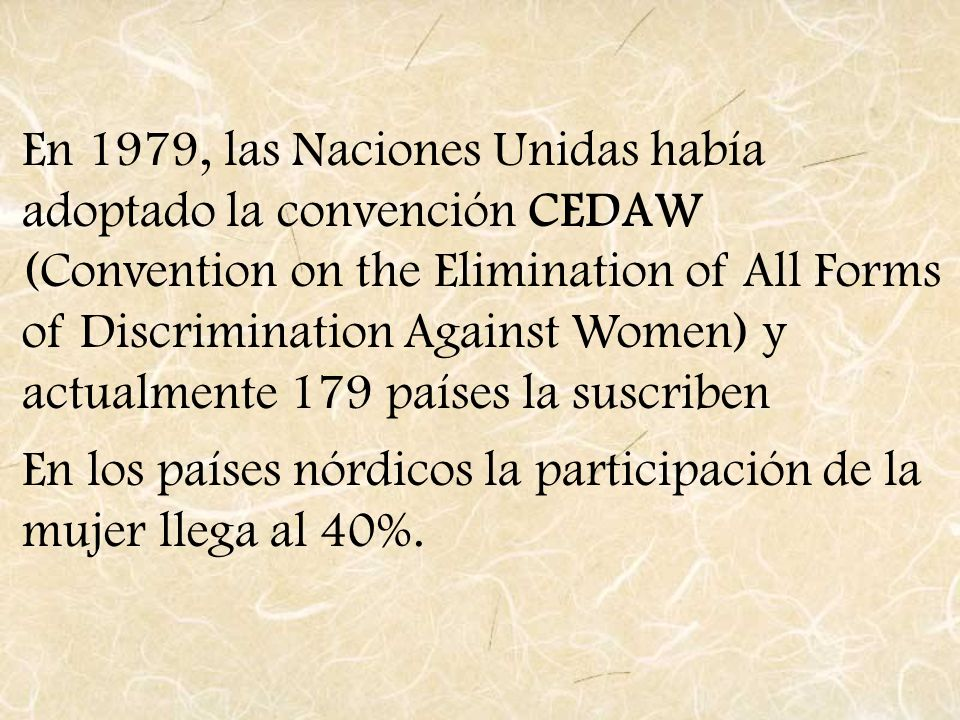 En 1979, las Naciones Unidas había adoptado la convención CEDAW (Convention on the Elimination of All Forms of Discrimination Against Women) y actualmente 179 países la suscriben