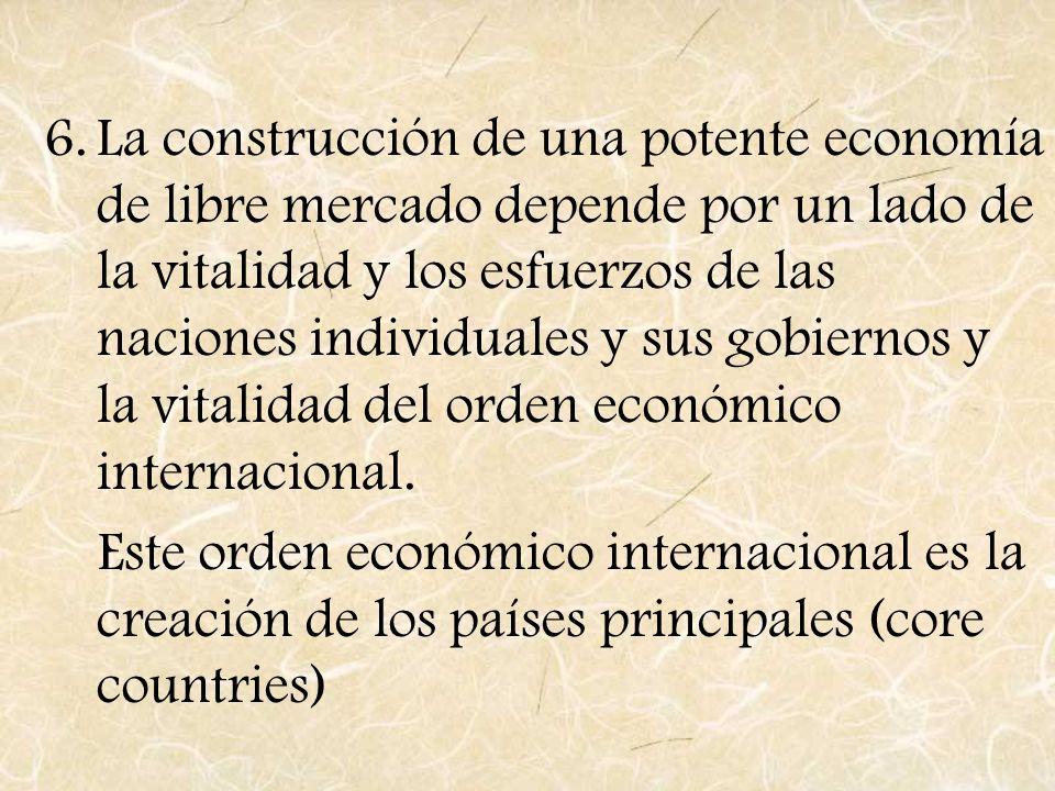 La construcción de una potente economía de libre mercado depende por un lado de la vitalidad y los esfuerzos de las naciones individuales y sus gobiernos y la vitalidad del orden económico internacional.
