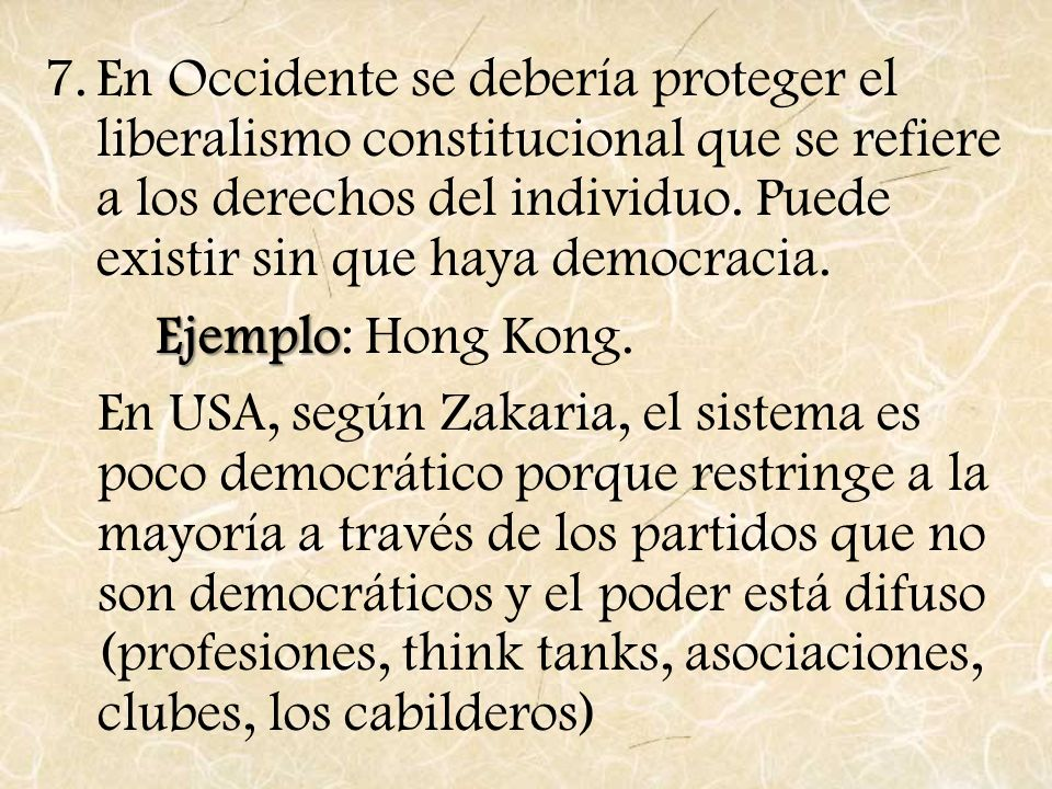 En Occidente se debería proteger el liberalismo constitucional que se refiere a los derechos del individuo. Puede existir sin que haya democracia.