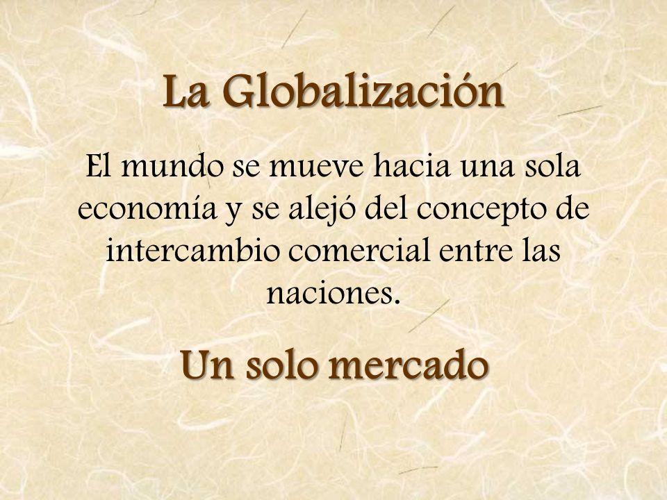 La Globalización Un solo mercado