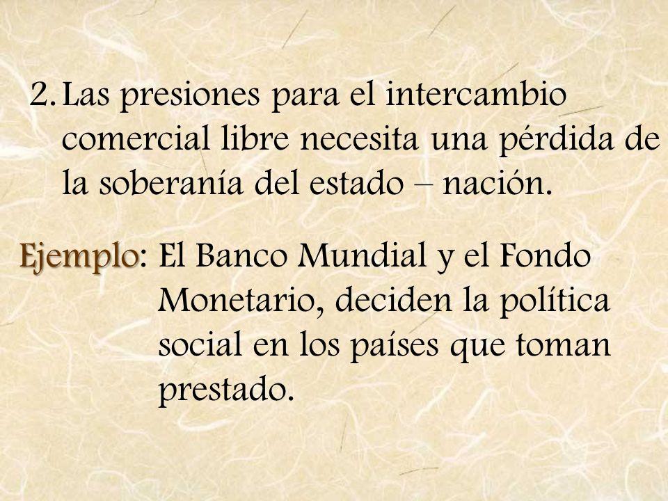 Las presiones para el intercambio comercial libre necesita una pérdida de la soberanía del estado – nación.