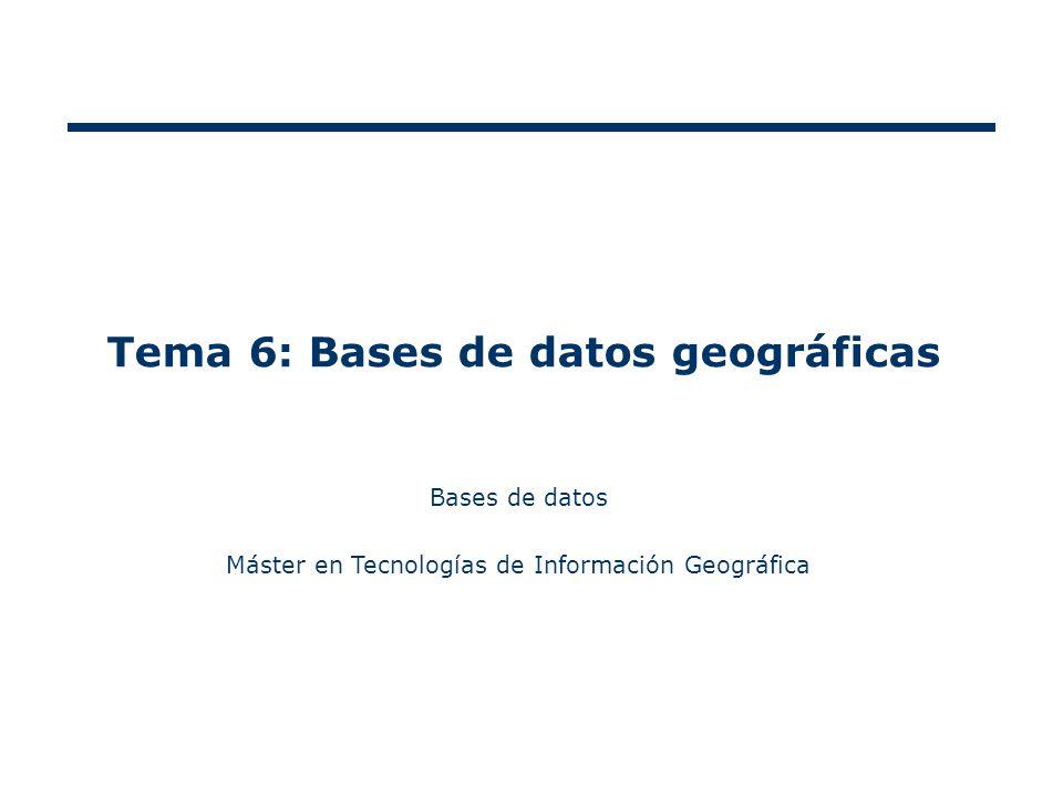 Tema 6: Bases de datos geográficas