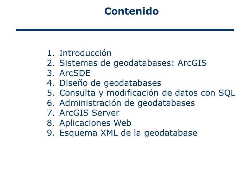 Contenido Introducción Sistemas de geodatabases: ArcGIS ArcSDE