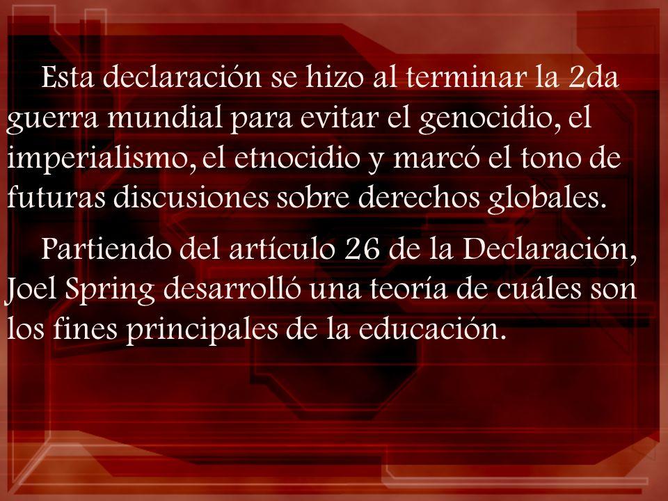 Esta declaración se hizo al terminar la 2da guerra mundial para evitar el genocidio, el imperialismo, el etnocidio y marcó el tono de futuras discusiones sobre derechos globales.
