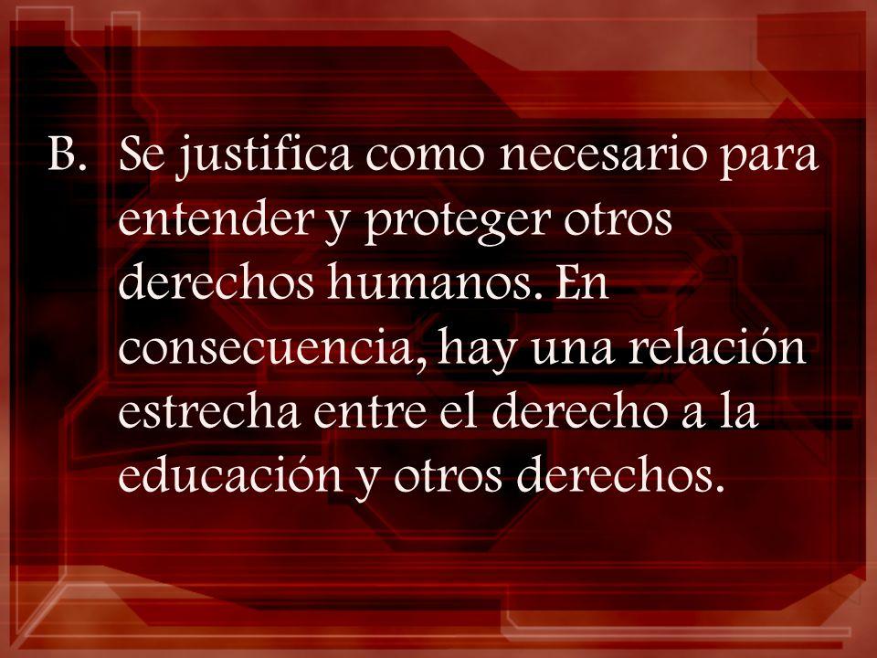 Se justifica como necesario para entender y proteger otros derechos humanos.