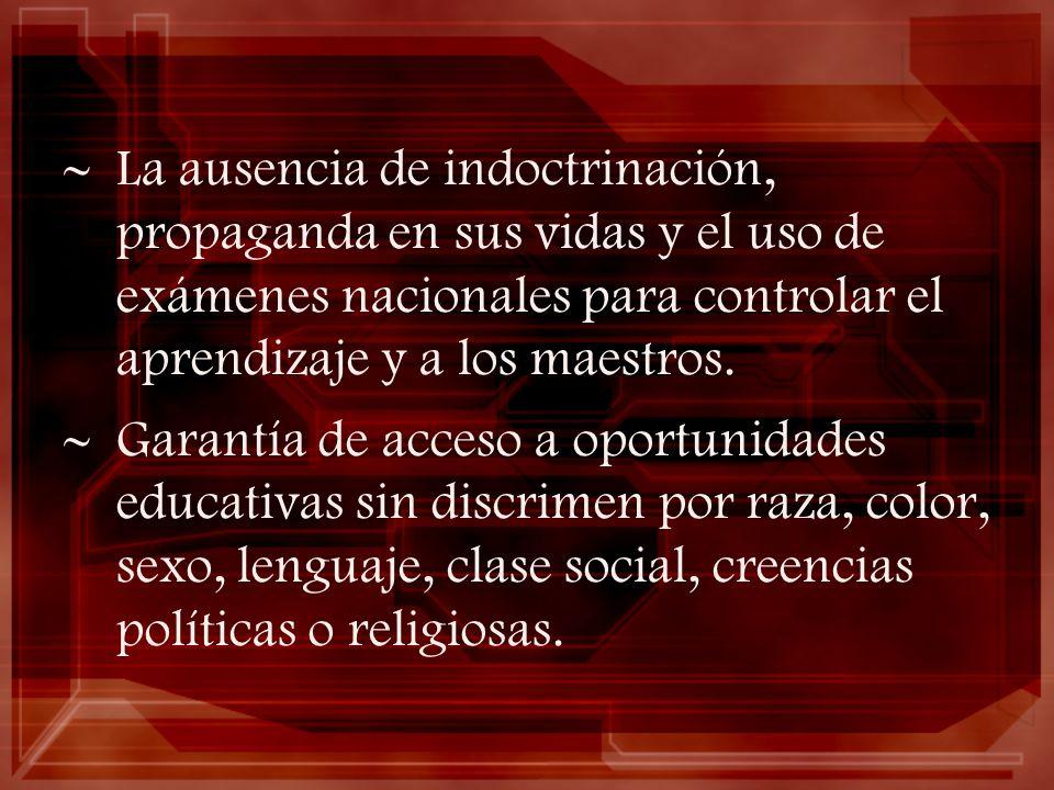La ausencia de indoctrinación, propaganda en sus vidas y el uso de exámenes nacionales para controlar el aprendizaje y a los maestros.