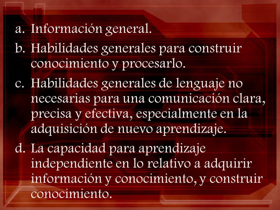 Información general. Habilidades generales para construir conocimiento y procesarlo.
