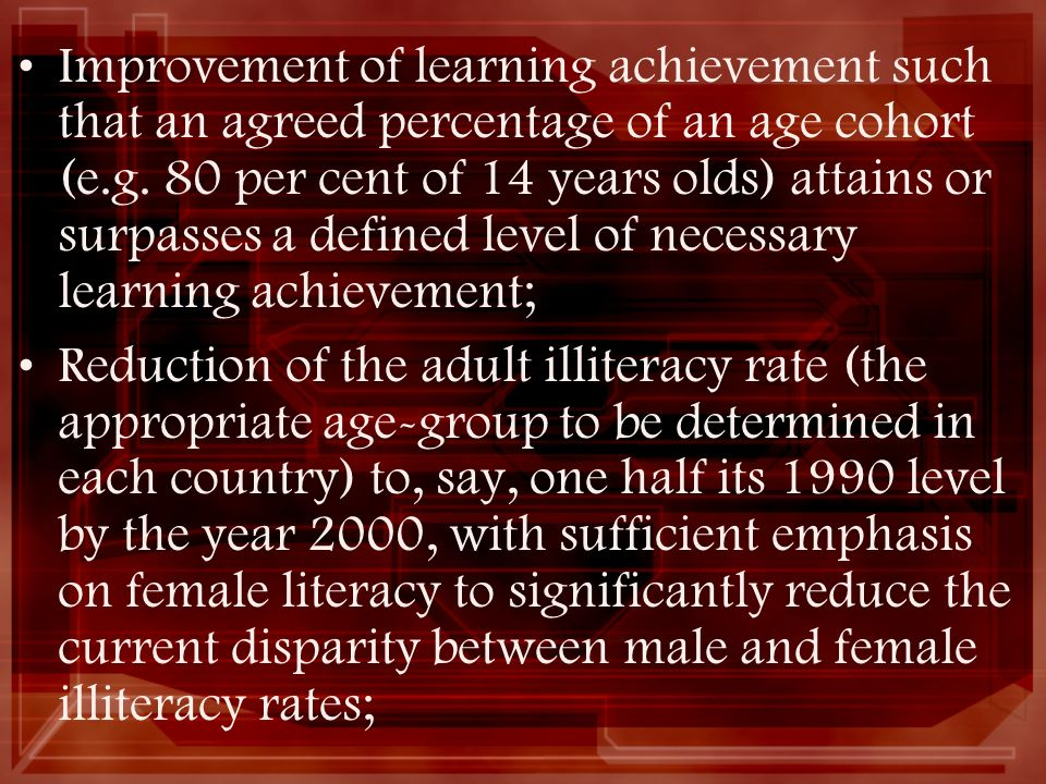Improvement of learning achievement such that an agreed percentage of an age cohort (e.g. 80 per cent of 14 years olds) attains or surpasses a defined level of necessary learning achievement;