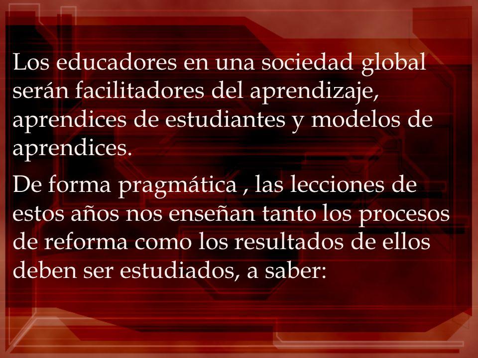 Los educadores en una sociedad global serán facilitadores del aprendizaje, aprendices de estudiantes y modelos de aprendices.