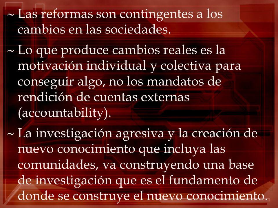 Las reformas son contingentes a los cambios en las sociedades.