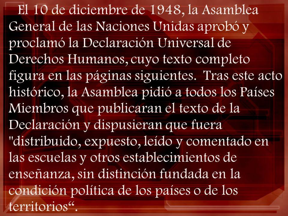 El 10 de diciembre de 1948, la Asamblea General de las Naciones Unidas aprobó y proclamó la Declaración Universal de Derechos Humanos, cuyo texto completo figura en las páginas siguientes.