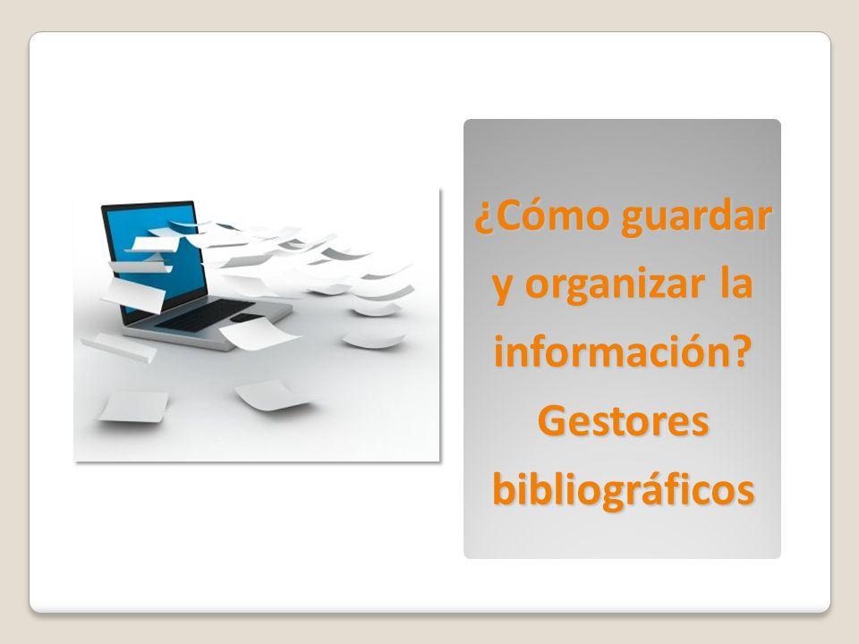 ¿Cómo guardar y organizar la información Gestores bibliográficos