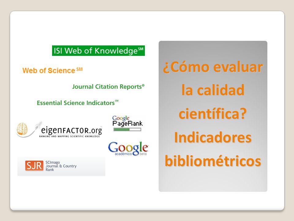 ¿Cómo evaluar la calidad científica Indicadores bibliométricos