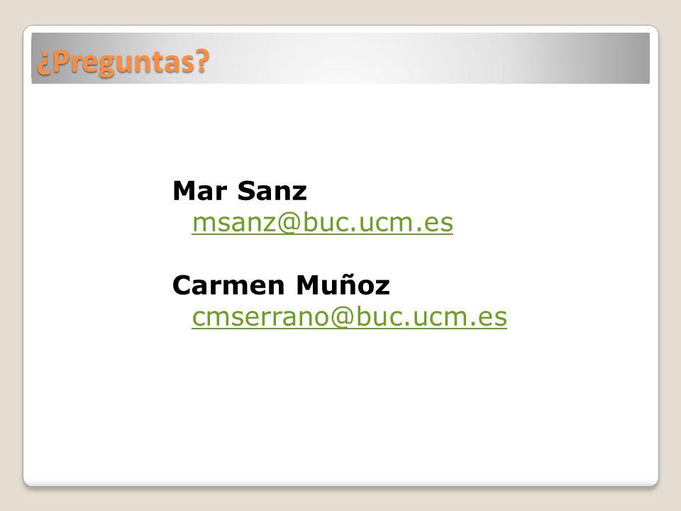 ¿Preguntas Mar Sanz msanz@buc.ucm.es Carmen Muñoz