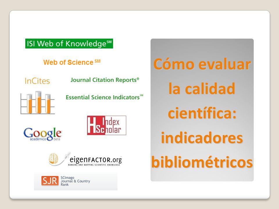 Cómo evaluar la calidad científica: indicadores bibliométricos
