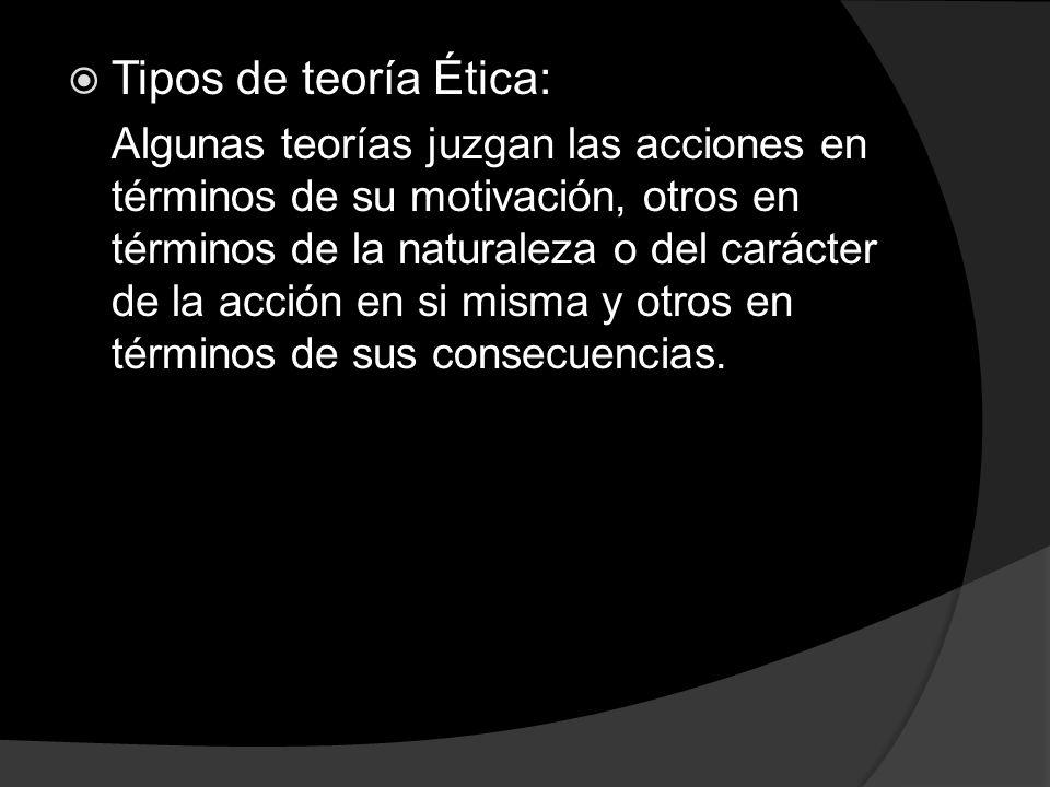 Tipos de teoría Ética: