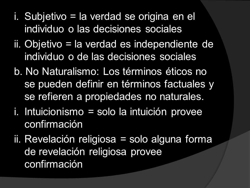 i. Subjetivo = la verdad se origina en el individuo o las decisiones sociales ii.