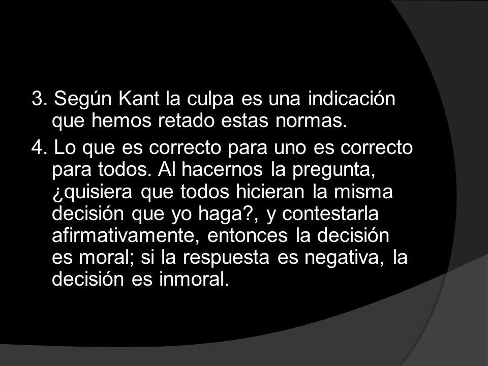 3. Según Kant la culpa es una indicación que hemos retado estas normas
