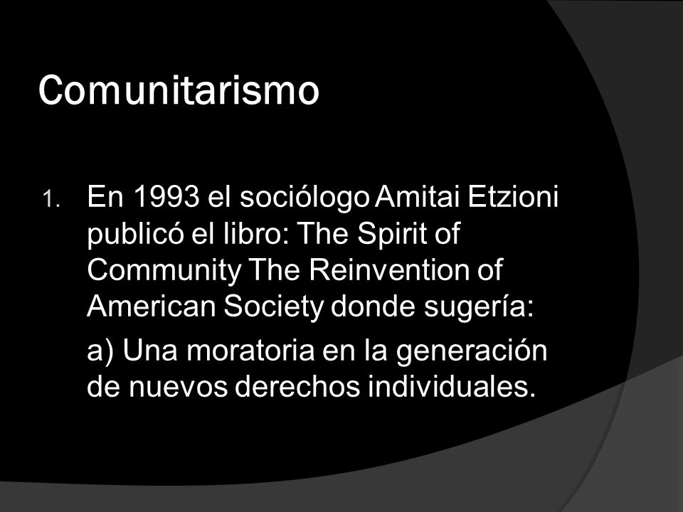 Comunitarismo En 1993 el sociólogo Amitai Etzioni publicó el libro: The Spirit of Community The Reinvention of American Society donde sugería: