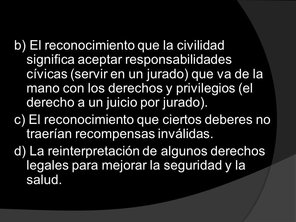 b) El reconocimiento que la civilidad significa aceptar responsabilidades cívicas (servir en un jurado) que va de la mano con los derechos y privilegios (el derecho a un juicio por jurado).