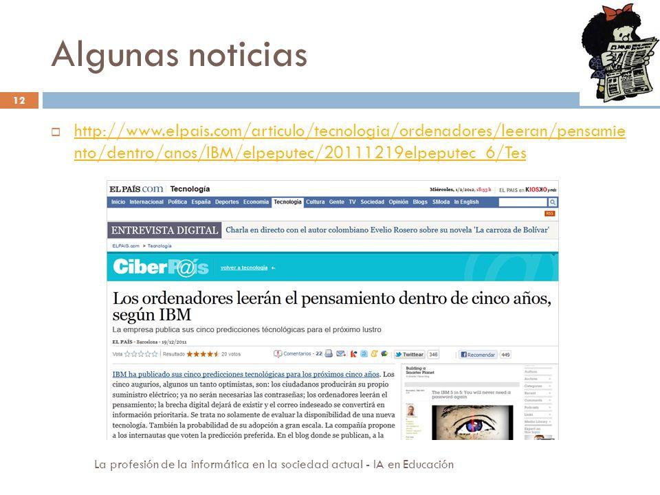 Algunas noticias http://www.elpais.com/articulo/tecnologia/ordenadores/leeran/pensamie nto/dentro/anos/IBM/elpeputec/20111219elpeputec_6/Tes.