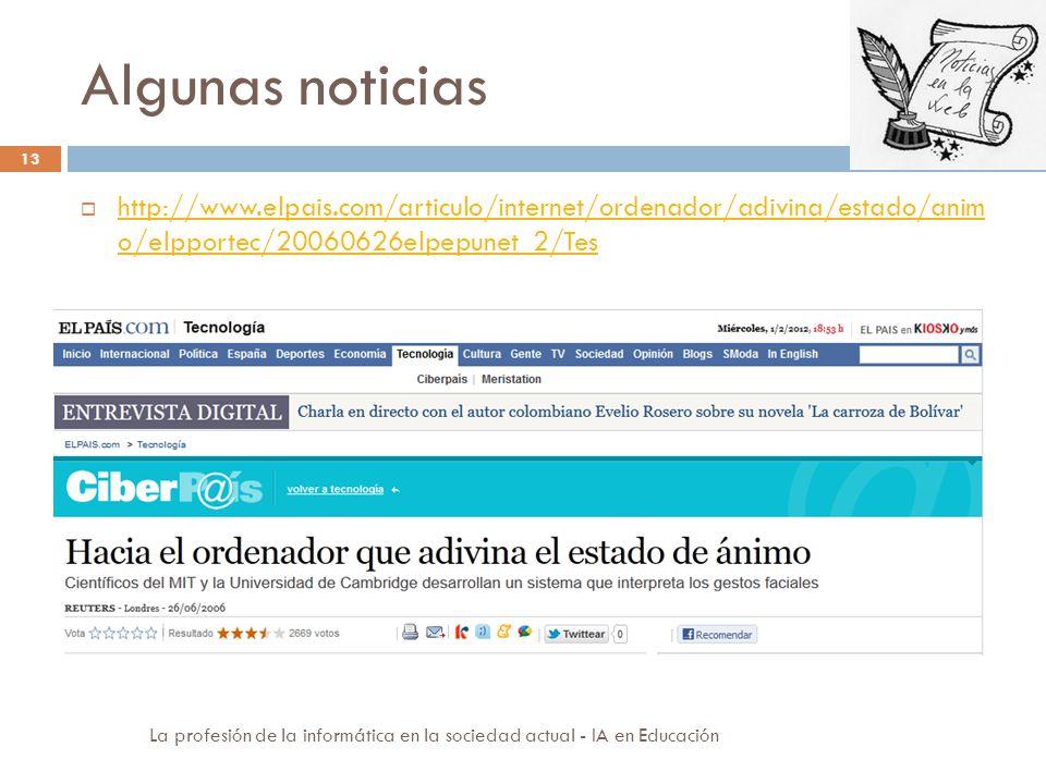 Algunas noticias http://www.elpais.com/articulo/internet/ordenador/adivina/estado/anim o/elpportec/20060626elpepunet_2/Tes.