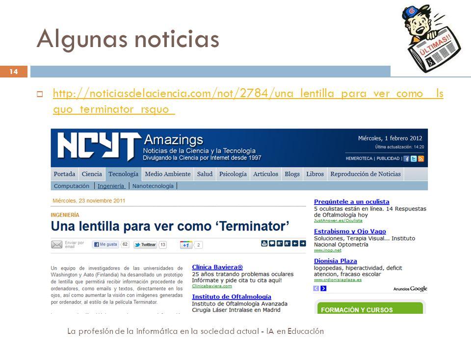 Algunas noticias http://noticiasdelaciencia.com/not/2784/una_lentilla_para_ver_como__ls quo_terminator_rsquo_.