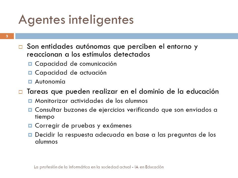Agentes inteligentes Son entidades autónomas que perciben el entorno y reaccionan a los estímulos detectados.
