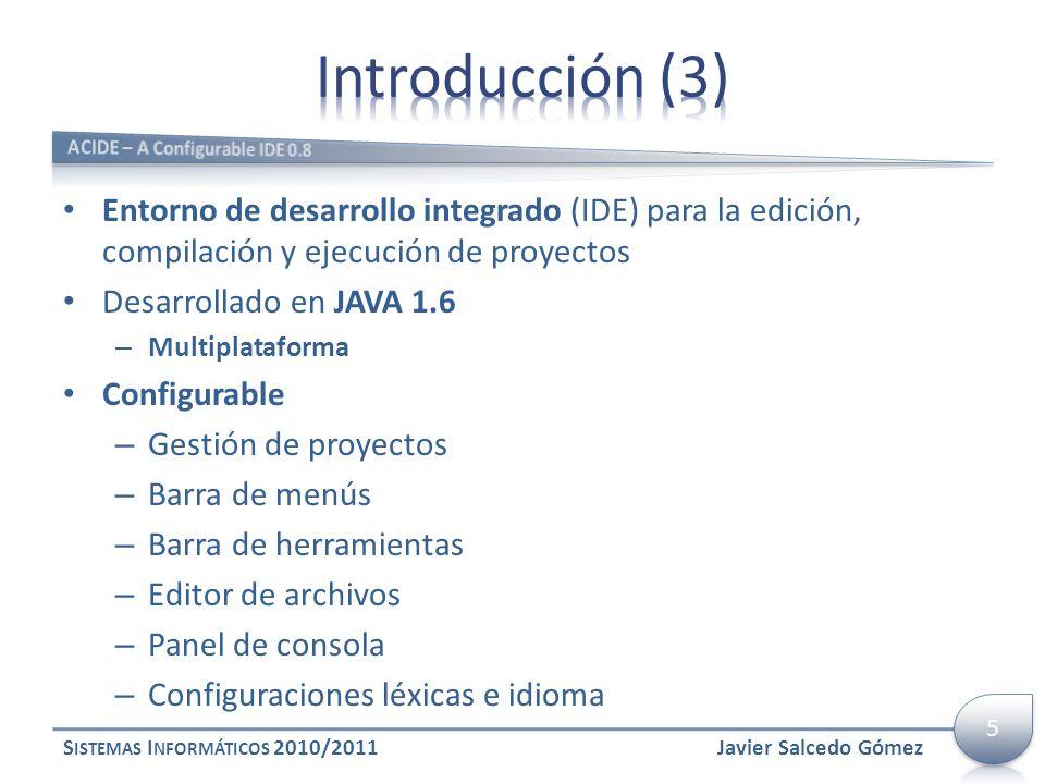 Introducción (3) ACIDE – A Configurable IDE 0.8. Entorno de desarrollo integrado (IDE) para la edición, compilación y ejecución de proyectos.