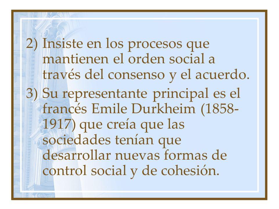 Insiste en los procesos que mantienen el orden social a través del consenso y el acuerdo.