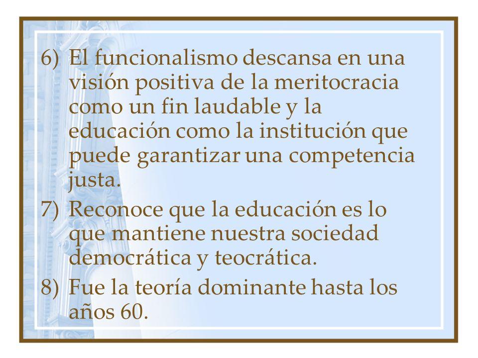 El funcionalismo descansa en una visión positiva de la meritocracia como un fin laudable y la educación como la institución que puede garantizar una competencia justa.