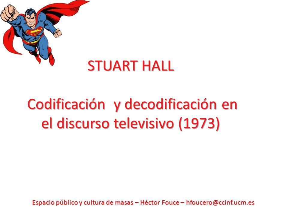 STUART HALL Codificación y decodificación en el discurso televisivo (1973)