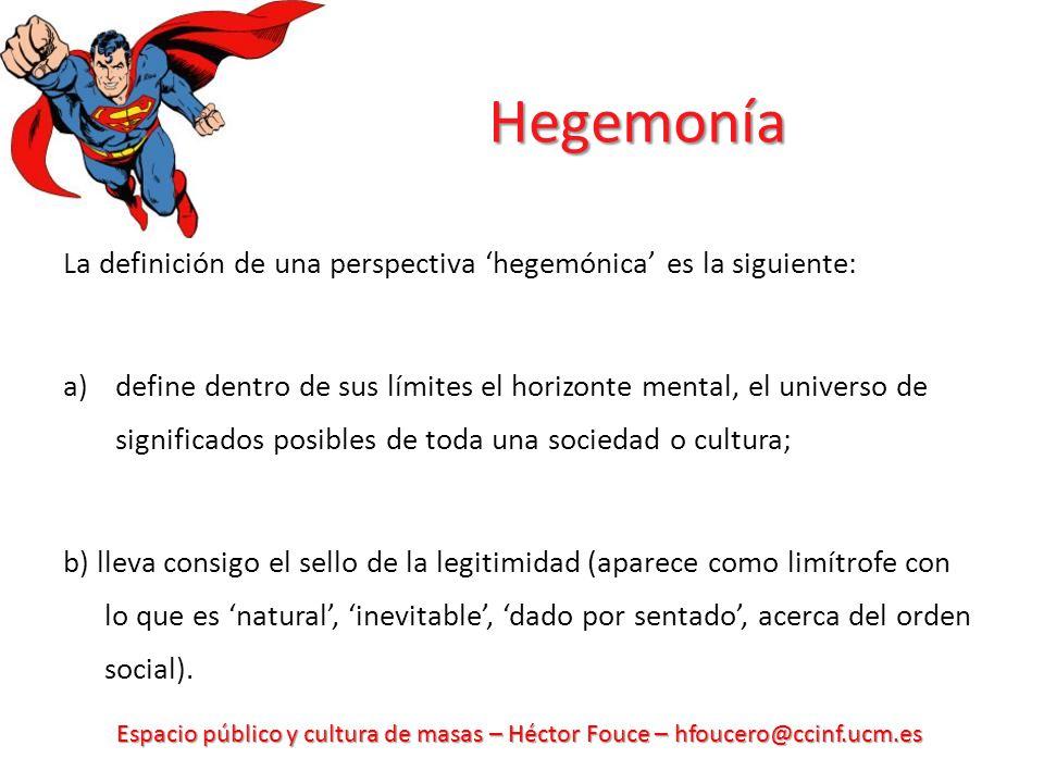 Hegemonía La definición de una perspectiva 'hegemónica' es la siguiente:
