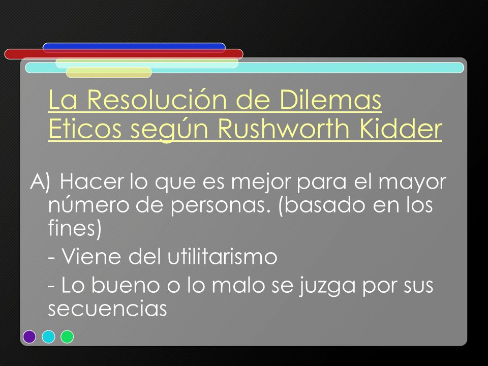 La Resolución de Dilemas Eticos según Rushworth Kidder