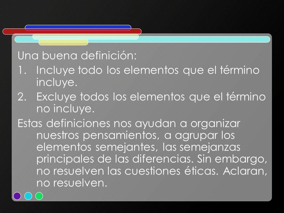 Una buena definición: Incluye todo los elementos que el término incluye. Excluye todos los elementos que el término no incluye.