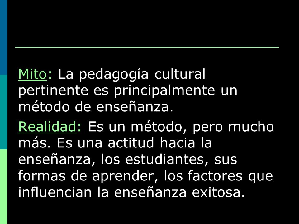 Mito: La pedagogía cultural pertinente es principalmente un método de enseñanza.