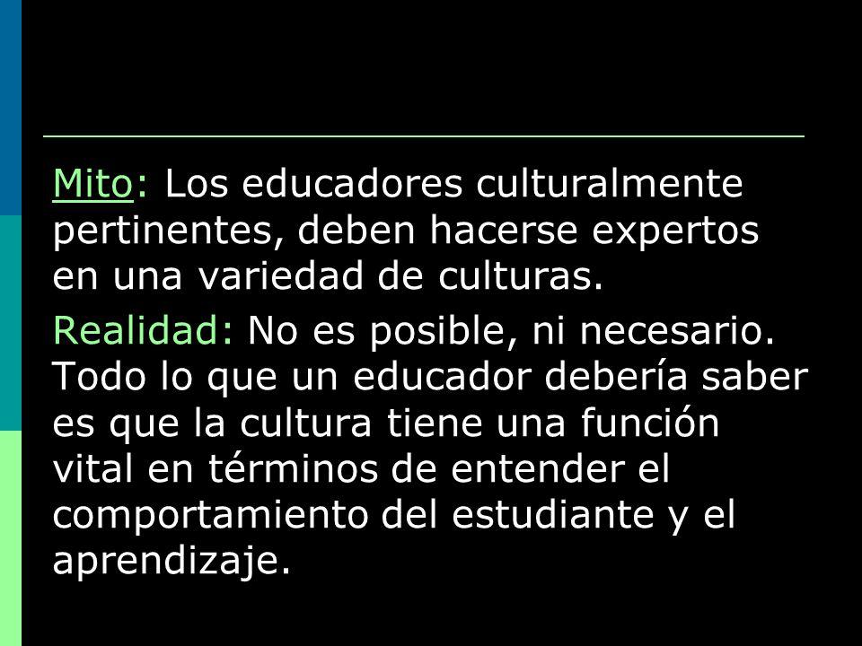 Mito: Los educadores culturalmente pertinentes, deben hacerse expertos en una variedad de culturas.
