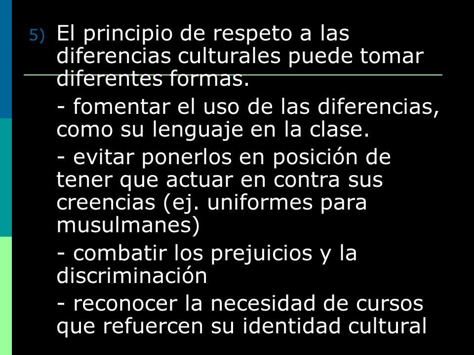 El principio de respeto a las diferencias culturales puede tomar diferentes formas.