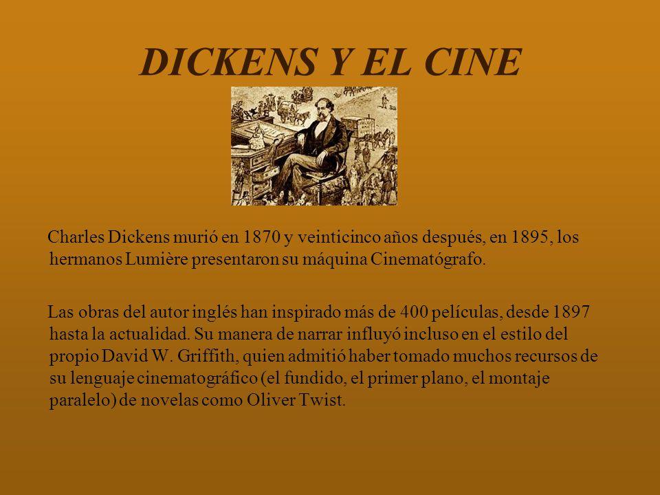 DICKENS Y EL CINE Charles Dickens murió en 1870 y veinticinco años después, en 1895, los hermanos Lumière presentaron su máquina Cinematógrafo.