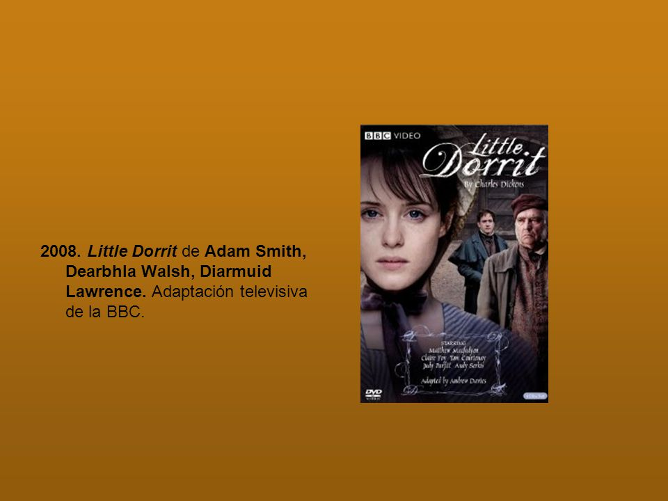 2008. Little Dorrit de Adam Smith, Dearbhla Walsh, Diarmuid Lawrence