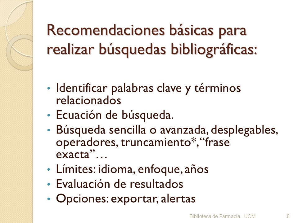 Recomendaciones básicas para realizar búsquedas bibliográficas: