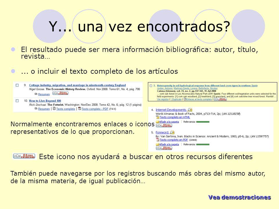 Y... una vez encontrados El resultado puede ser mera información bibliográfica: autor, título, revista…