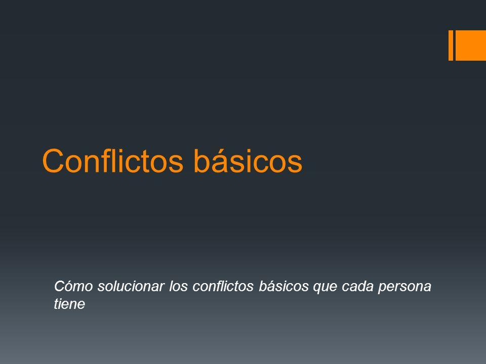 Cómo solucionar los conflictos básicos que cada persona tiene