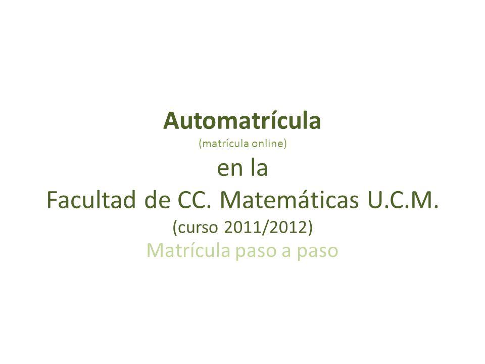 Automatrícula (matrícula online) en la Facultad de CC. Matemáticas U.C.M. (curso 2011/2012)