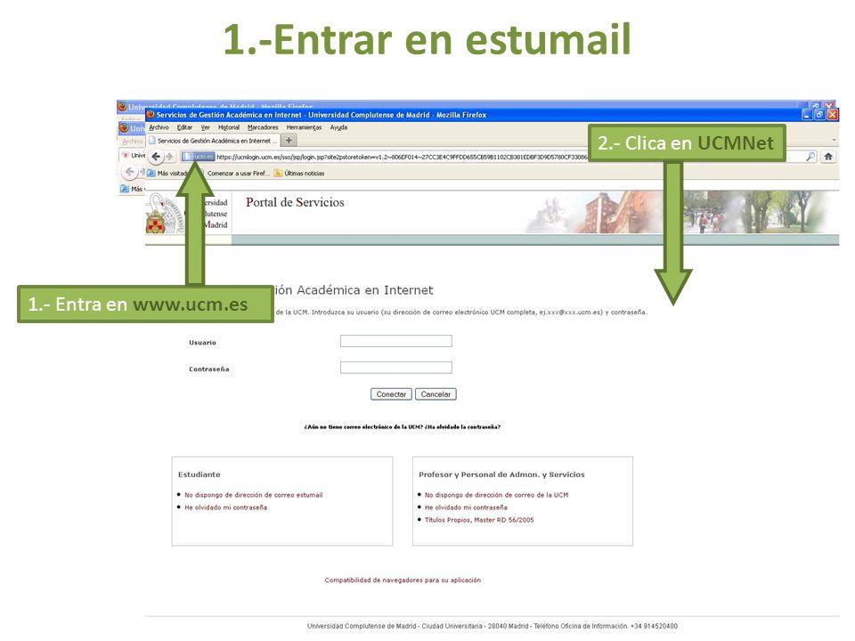 1.-Entrar en estumail 2.- Clica en UCMNet 1.- Entra en www.ucm.es