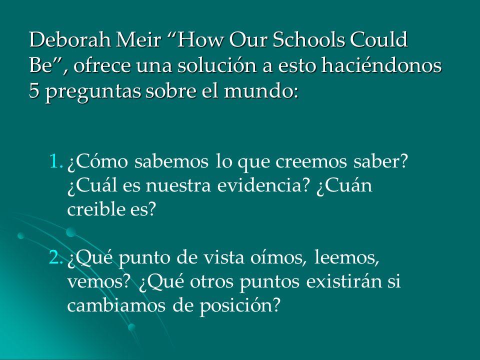 Deborah Meir How Our Schools Could Be , ofrece una solución a esto haciéndonos 5 preguntas sobre el mundo: