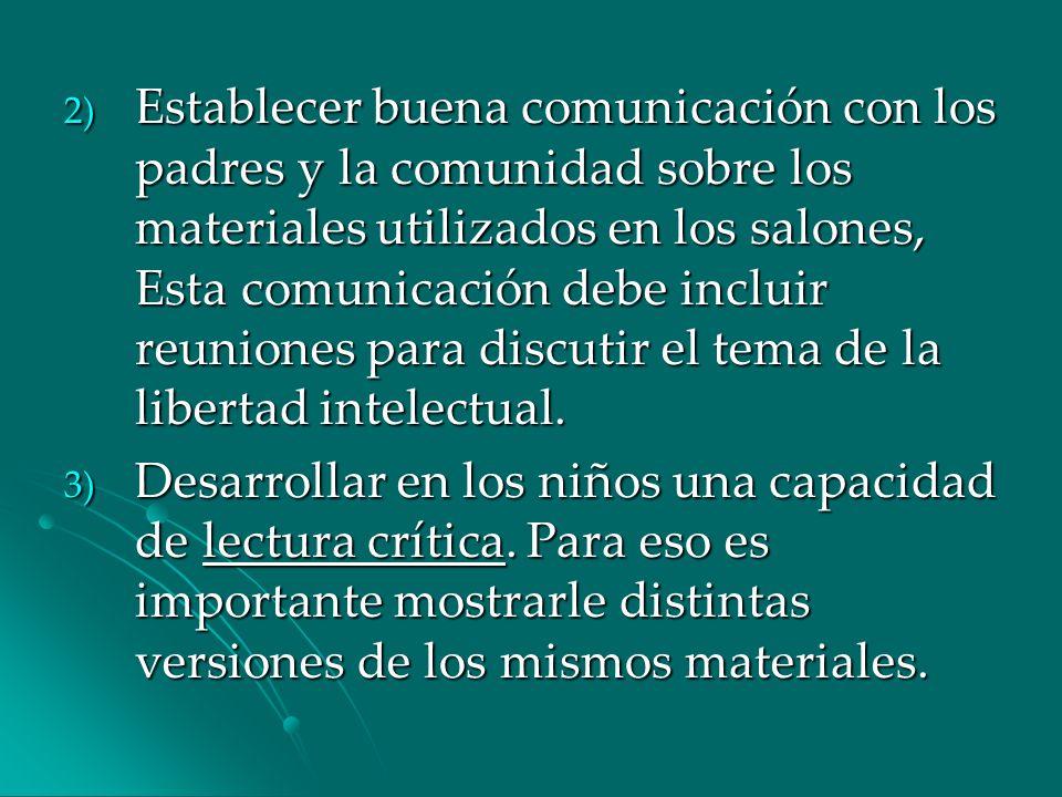 Establecer buena comunicación con los padres y la comunidad sobre los materiales utilizados en los salones, Esta comunicación debe incluir reuniones para discutir el tema de la libertad intelectual.