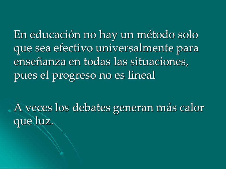 En educación no hay un método solo que sea efectivo universalmente para enseñanza en todas las situaciones, pues el progreso no es lineal