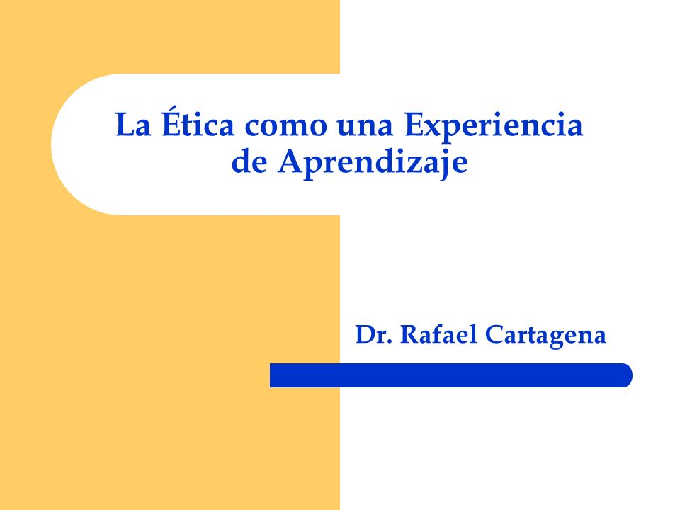 La Ética como una Experiencia de Aprendizaje
