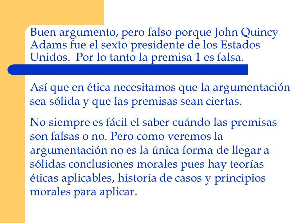 Buen argumento, pero falso porque John Quincy Adams fue el sexto presidente de los Estados Unidos. Por lo tanto la premisa 1 es falsa.